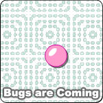 Bugs Are Coming