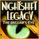 NightShift Legacy The Jaguars Eye