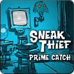 Sneak Thief Prime Catch